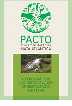 Pacto pela Restauração da Mata Atlântica: Referencial dos Conceitos e Ações de Restauração