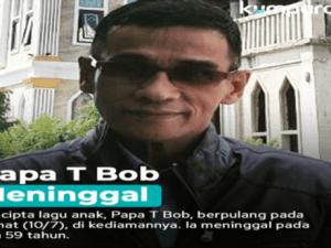Pencipta Lagu Anak-anak, Papa T Bob Meninggal Dunia