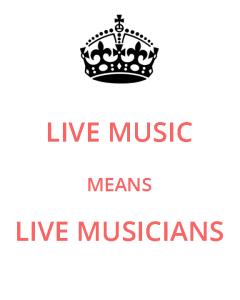 Live Music means Live Musicians