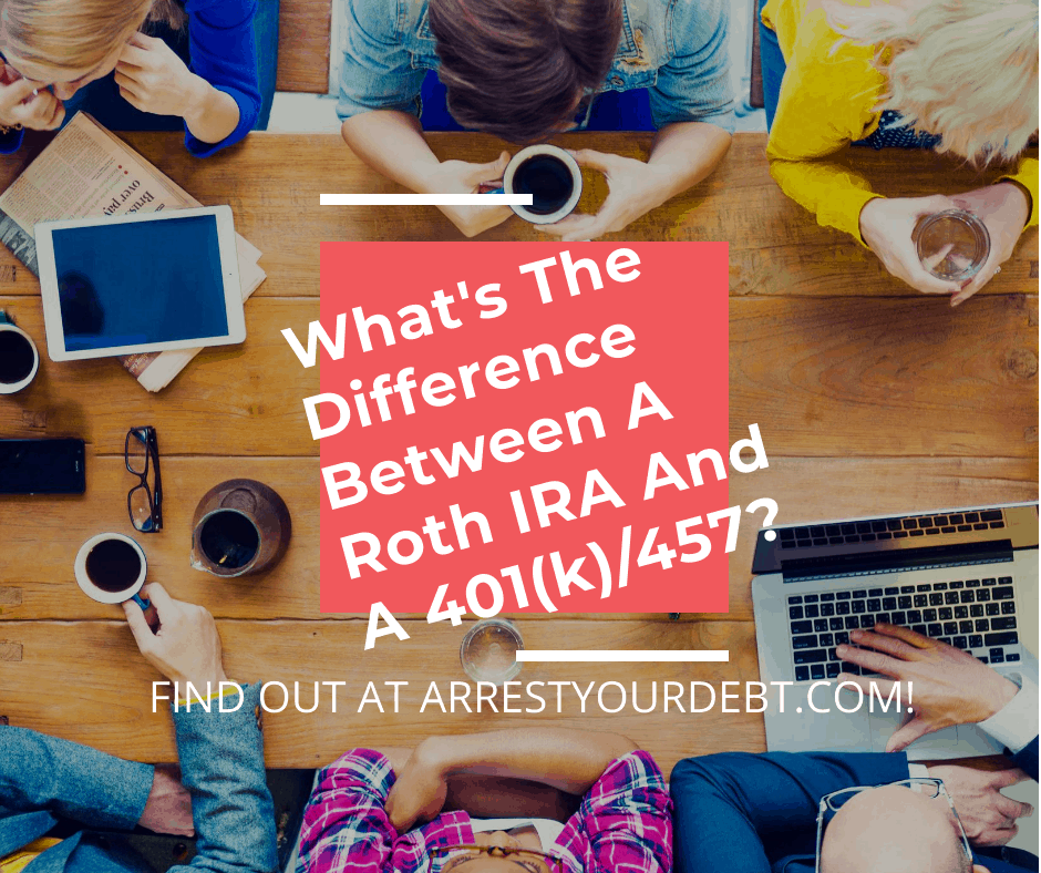 Find out the difference between a Roth IRA and a 401(k) and a 457!