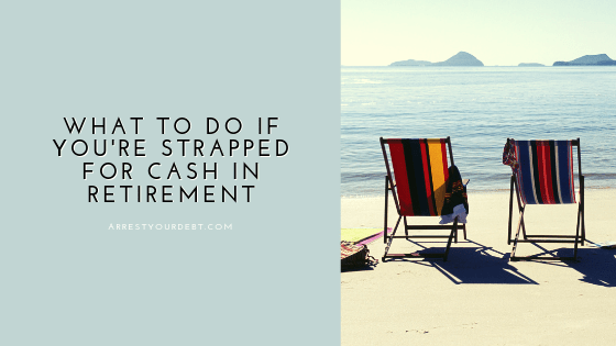 What To Do If You're Strapped For Cash In Retirement