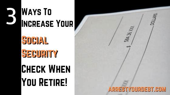 3 ways to increase your social security check when you retire