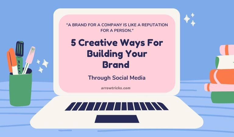 5 Creative Ways For Building Your Brand Through Social Media