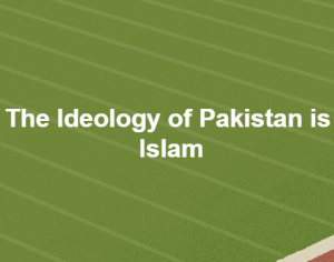 The ideology of Pakistan is Islam