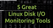 5 Great Linux Disk I/O Monitoring Tools