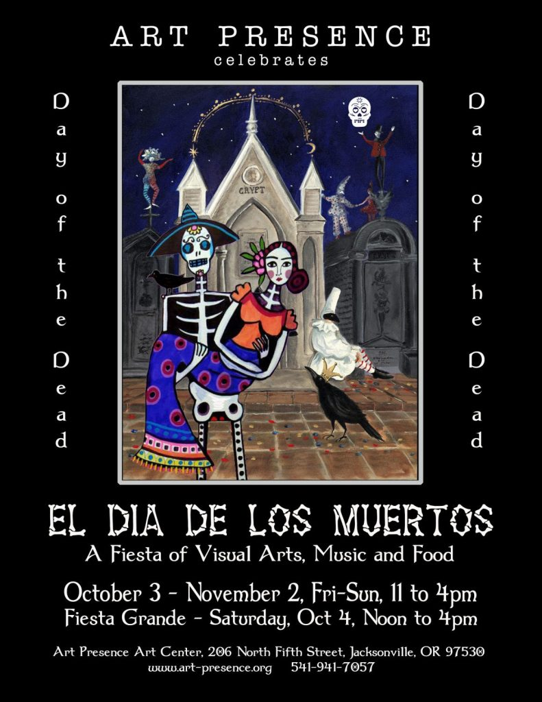 Dia de Los Muertos Day of the Dead October 2014 Art Exhibitat Art Presence Art Center, Jacksonville, Oregon Reception October 4, 2014