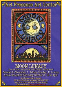 Moon Lunacy art exhibit announcement, October 2015 Art Presence ARt Center, Jacksonville, Oregon