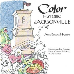 Holiday Treasures 2017 : Color HIstoric Jacksonville, coloring book by Anne Brooke, cover image : Color HIstoric Jacksonville, newly published coliring book by Anne Brooke - front cover