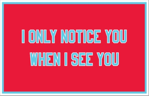 "Cheryl Pope. "" I ONLY NOTICE YOU WHEN I SEE YOU,"" 2015. Printed nylon banner, 36 x 60 inches."