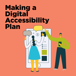 "Square coral-colored banner with black text ""Making a Digital Accessibility Plan"" and illustration of two people mapping out information on an oversized cell phone."