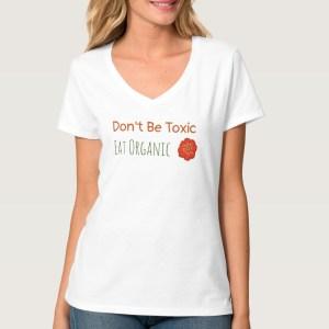 Don't be toxic: eat organic women's V-neck tee