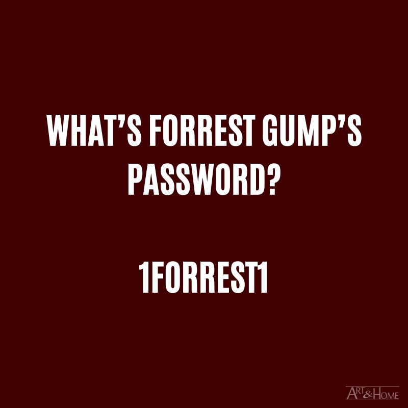 What's Forrest Gump's password? 1forrest1