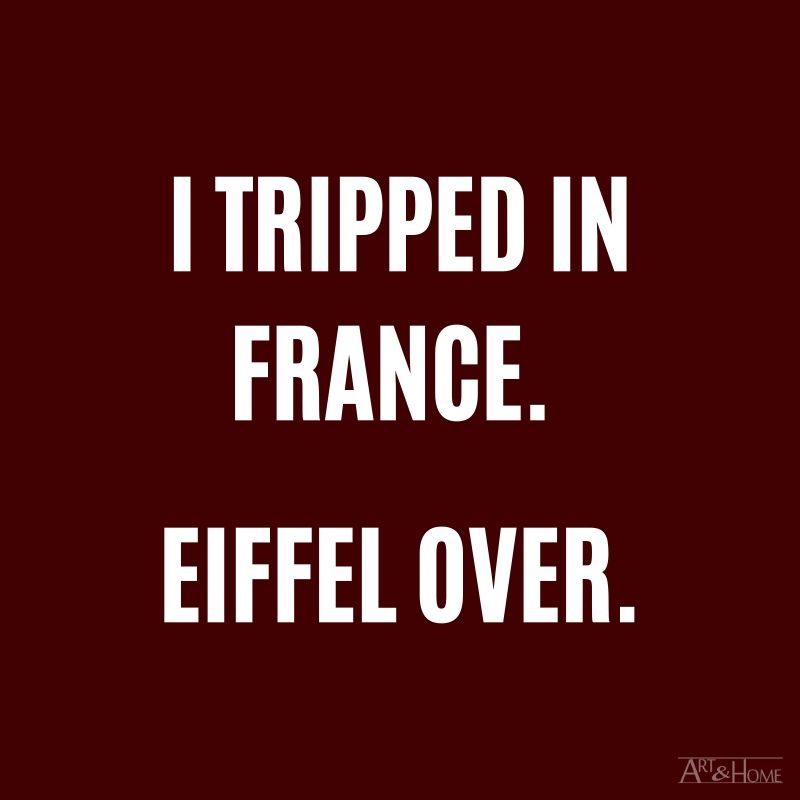 I tripped in France. Eiffel over. #DadJokes