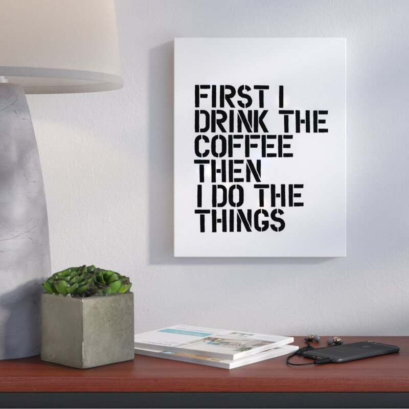 First I Drink the Coffee Textual Art on Wrapped Canvas