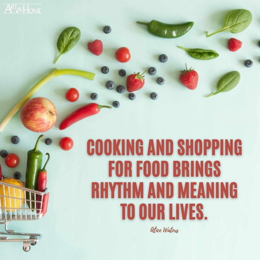 Cooking and shopping for food brings rhythm and meaning to our lives. | Alice Waters Quote