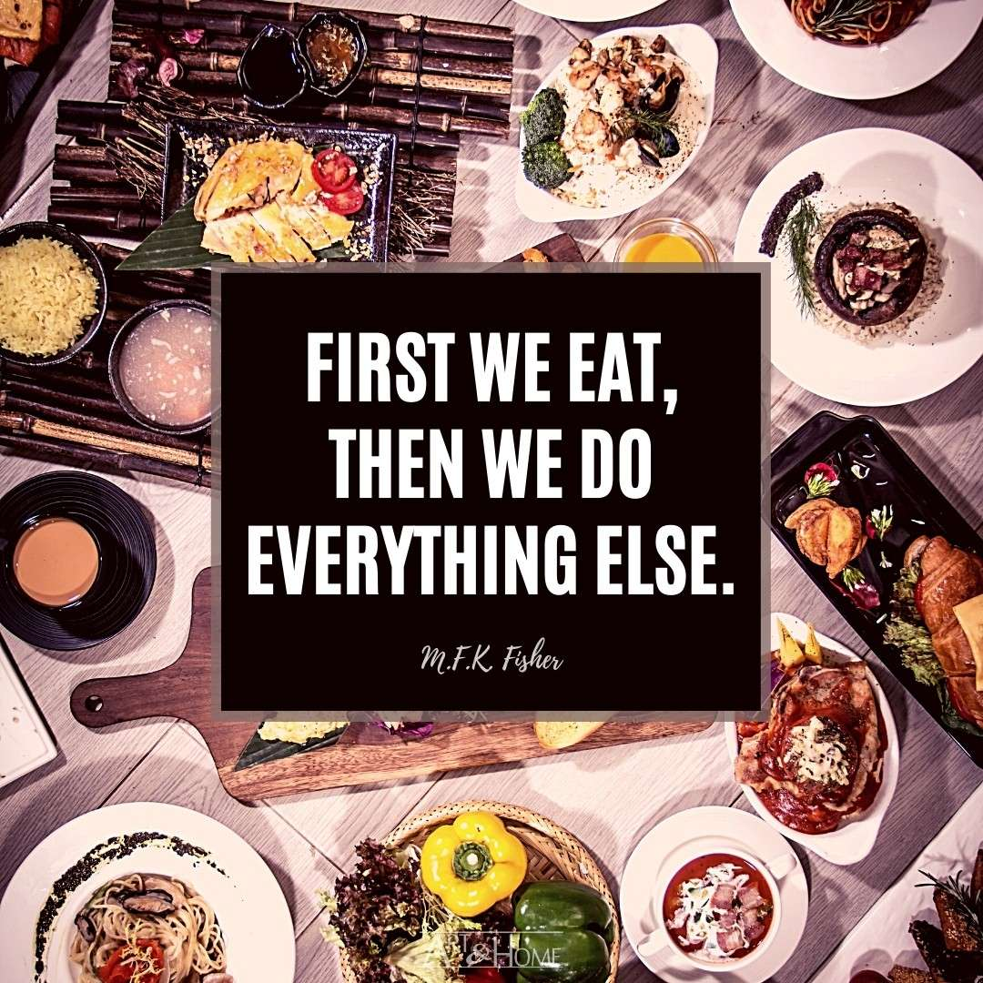First we eat, then we do everything else. M.F.K. Fisher quote