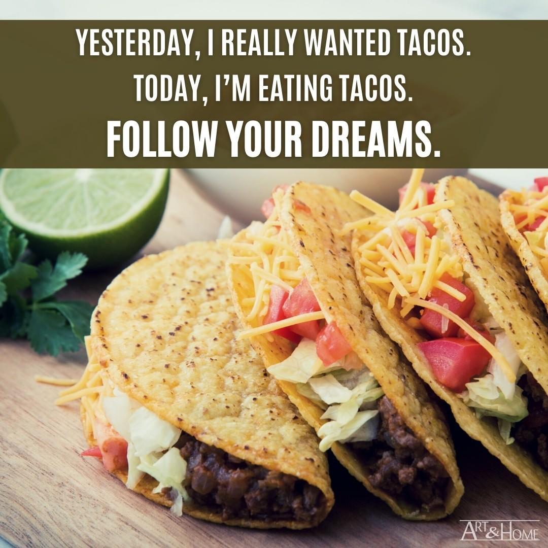 Follow Your Dreams Taco Quote