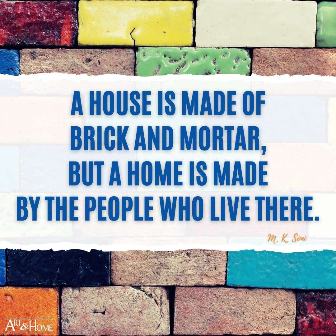 A house is made of brick and mortar, but a home is made by the people who live there. Quote by M.K. Soni