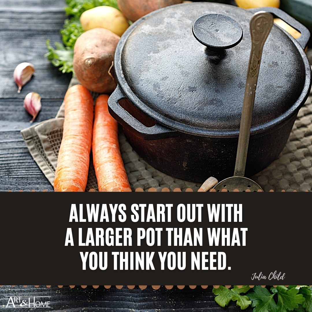 Julia Child Cooking Bigger Pot Quote