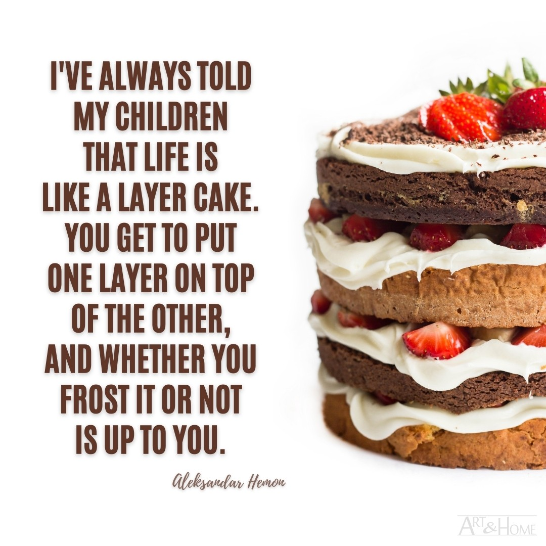Life is Like a Layer Cake Quote