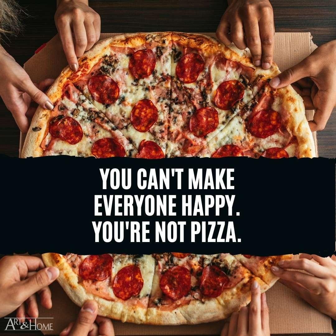 Pizza Quote Make Everyone Happy