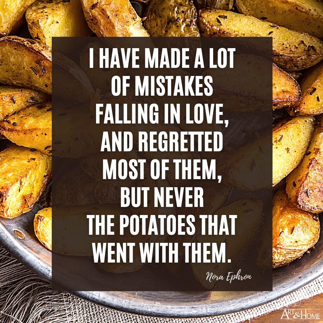 Potatoes Love Nora Ephron Quote