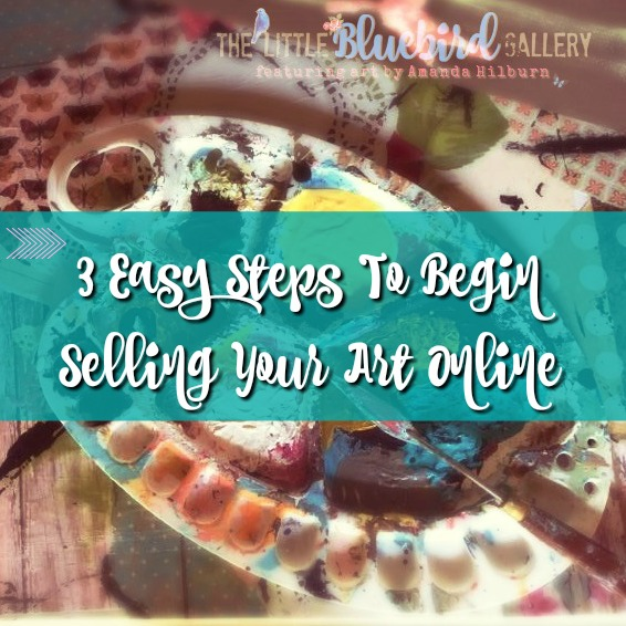 3 Easy Steps To Begin Selling Your Art Online