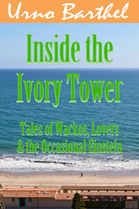 Book cover for Inside the Ivory Tower, Short Stories by Urno Barthel