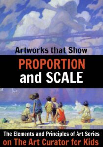Elements and Principles of Art - Artworks that Show Proportion in art and Scale