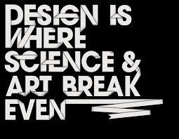 Design is Where Science and Art Break Even- Design Quote