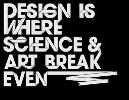 Design is Where Science and Art Break Even- Design Quote