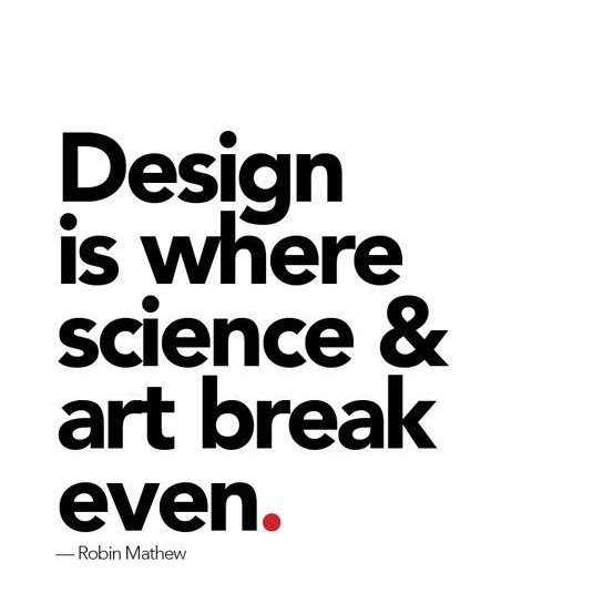 Design is Where Science and Art Break Even- Robin Mathew- Design Quote