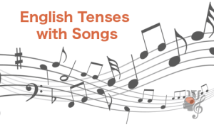 English Tenses with Songs