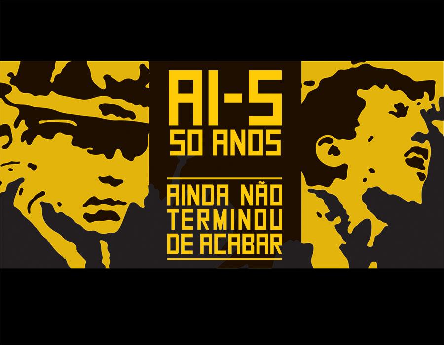 AI-5 50 ANOS – Ainda não terminou de acabar