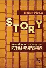 Story. Substância, Estrutura, Estilo e os Princípios da Escrita de Roteiro de Robert Mckee