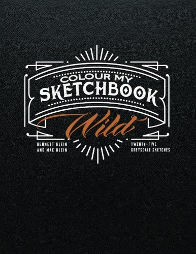 Colour my sketchbook wild par Bennett Klein et Mae Klein