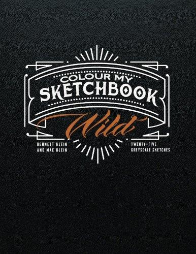 Colour my sketchbook wild par Bennett Klein et Mae Klein