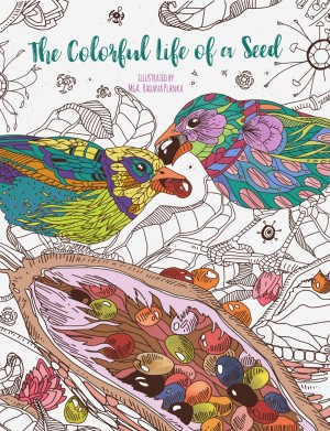 """The Colorful Life of a Seed - Adult Coloring Book"""" Julia Rivers"""