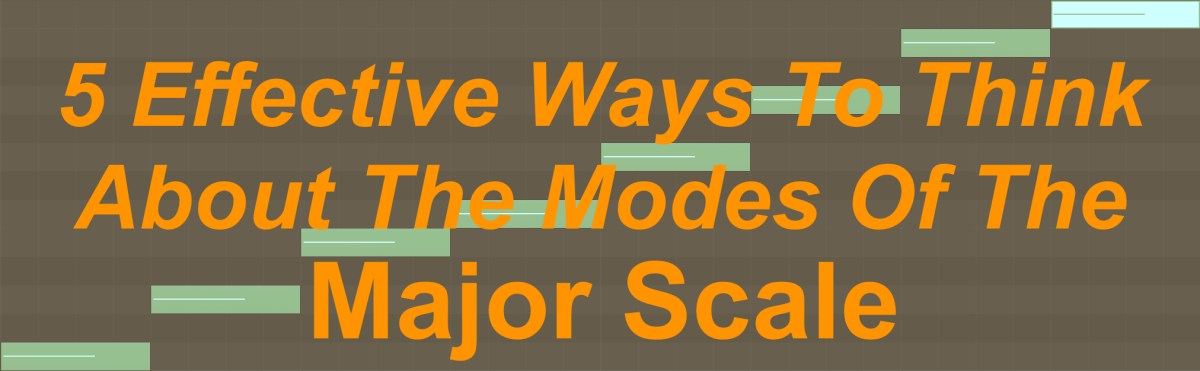 5 Effective Ways To Think About The Modes Of The Major Scale