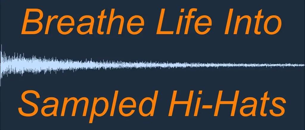 5 Ways To Breathe Life Into Sampled Hi-Hats