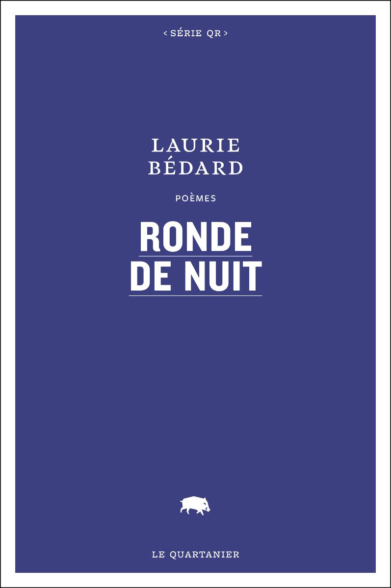Première de couverture de l'ouvrage Ronde de nuit de Laurie Bédard Source: site web des éditions du Quartanier