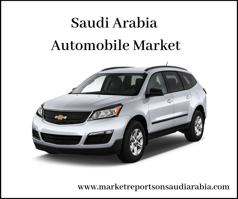 Saudi Arabia Automobile Market-Market Reports On Saudi Arabia