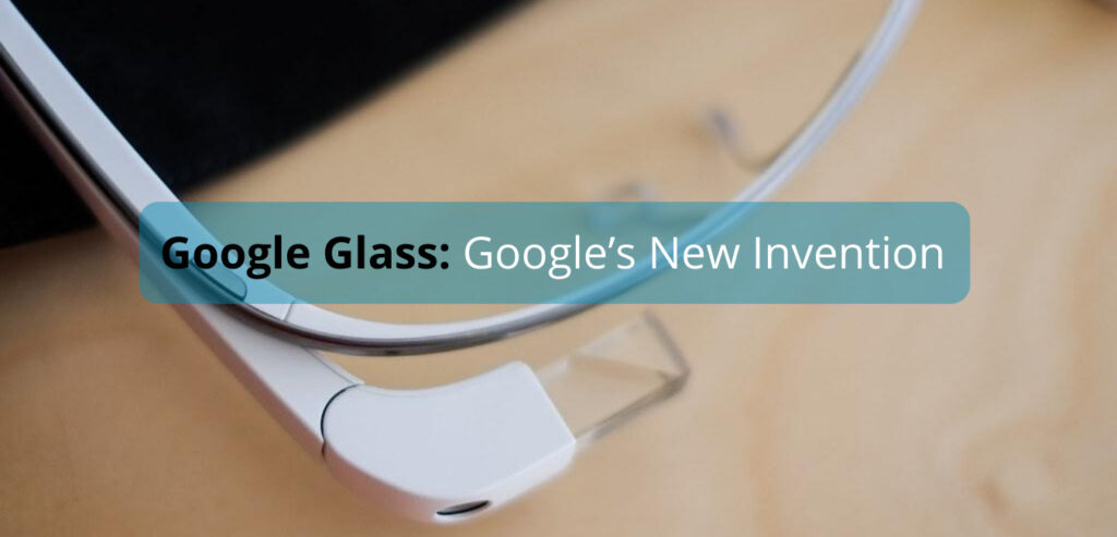 Google Glass- Google's New Invention
