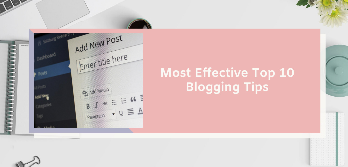 Most Effective Top 10 Blogging Tips
