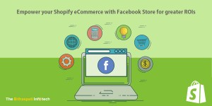 Empower your Shopify eCommerce with Facebook Store for greater ROIs
