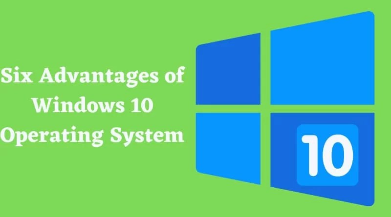 Six Advantages of Windows 10 Operating System