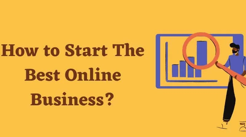 How to Start The Best Online Business? Best Things to Get Started