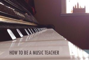 Teaching Music: How to be a Music Teacher