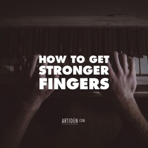 How to Get Stronger Fingers