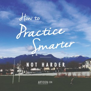 How to Practice Smarter, Not Harder